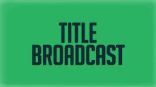 TitleBroadcast